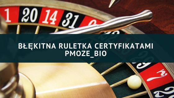 Błękitna ruletka – błękitnymi certyfikatami PMOZE_BIO